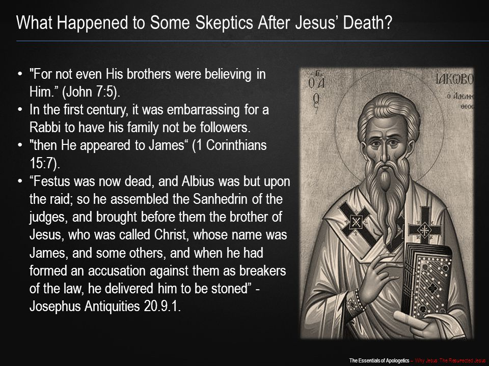 The Essentials of Apologetics – Why Jesus: The Resurrected Jesus What Happened to Some Skeptics After Jesus' Death?