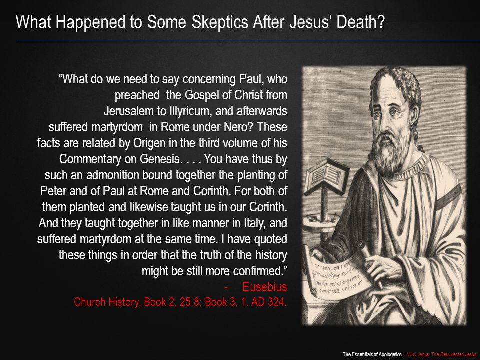 """The Essentials of Apologetics – Why Jesus: The Resurrected Jesus What Happened to Some Skeptics After Jesus' Death? """"What do we need to say concerning"""