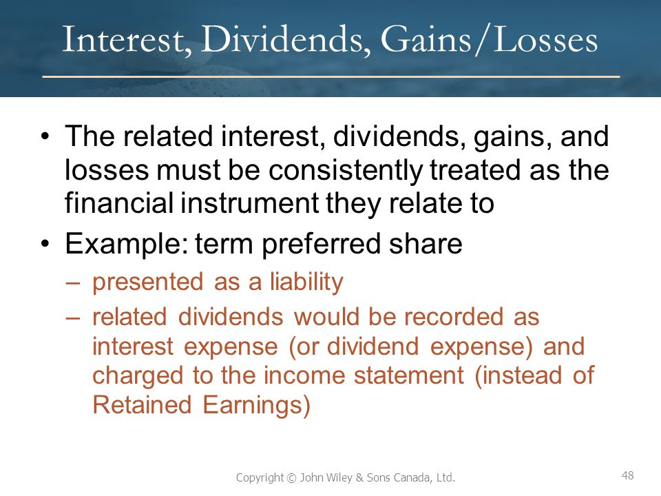 48 Copyright © John Wiley & Sons Canada, Ltd. Interest, Dividends, Gains/Losses The related interest, dividends, gains, and losses must be consistentl
