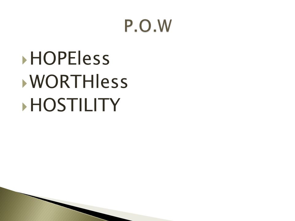  HOPEless  WORTHless  HOSTILITY