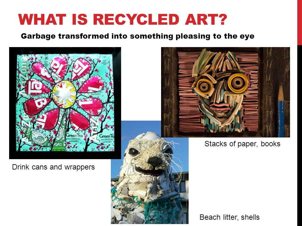 WHAT IS RECYCLED ART.