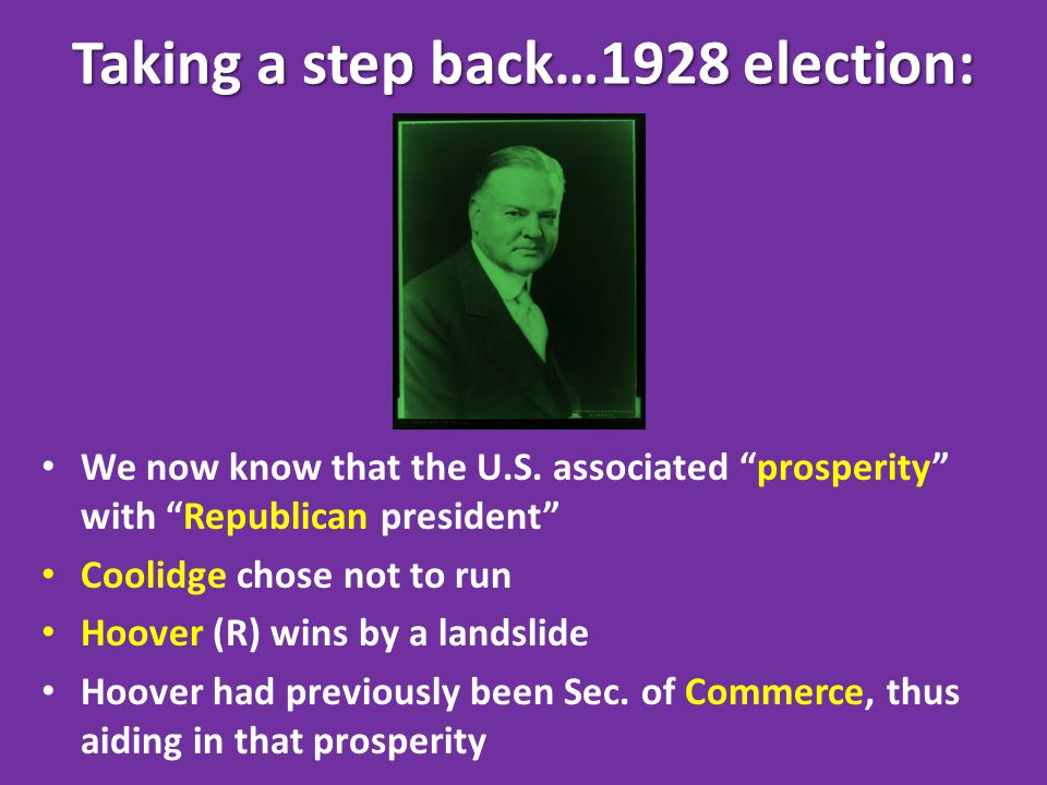 Taking a step back…1928 election: We now know that the U.S.
