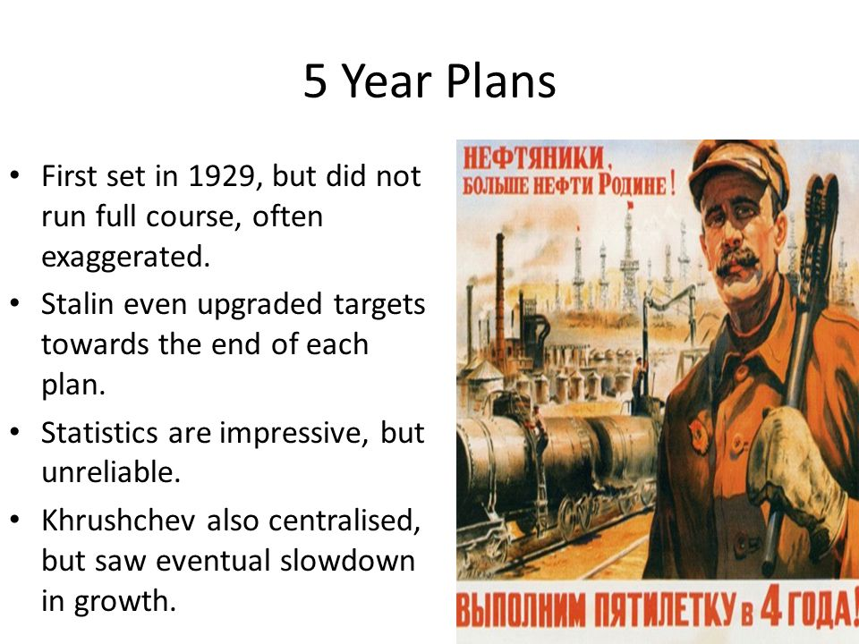 5 Year Plans First set in 1929, but did not run full course, often exaggerated.