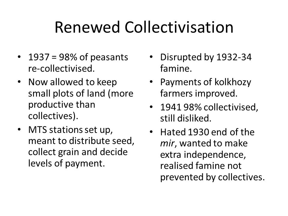 Renewed Collectivisation 1937 = 98% of peasants re-collectivised.