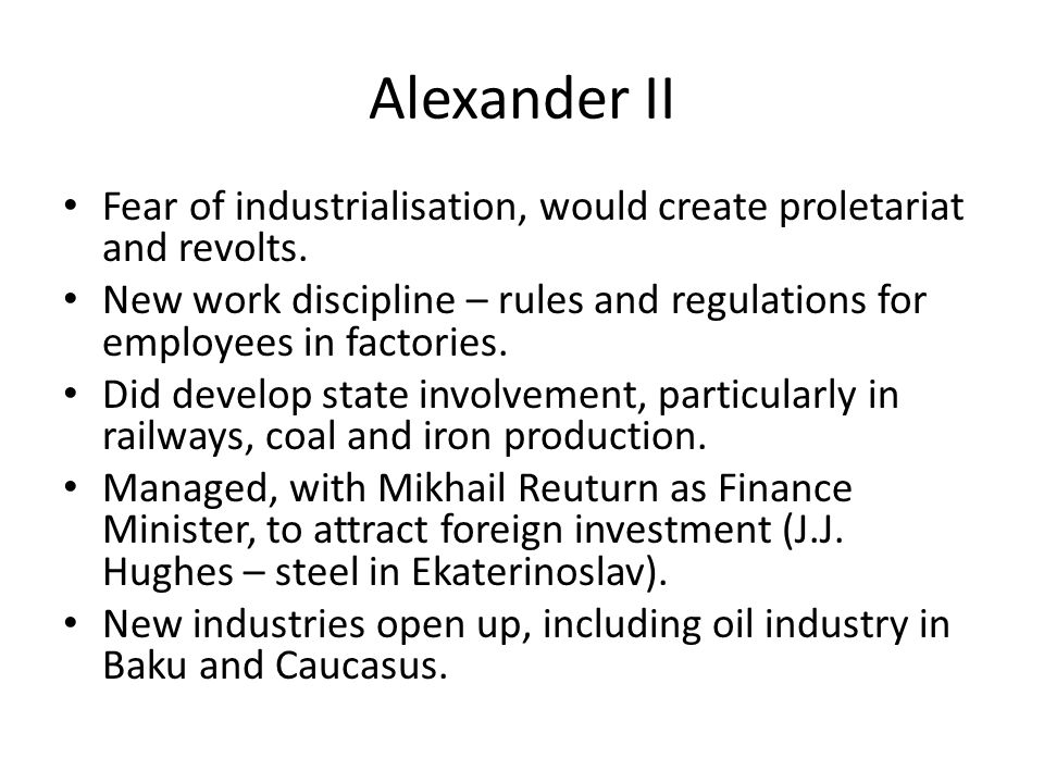 Alexander II Fear of industrialisation, would create proletariat and revolts.