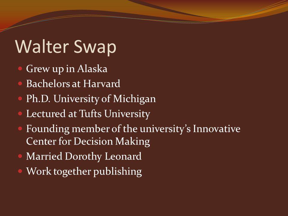 Walter Swap Grew up in Alaska Bachelors at Harvard Ph.D.
