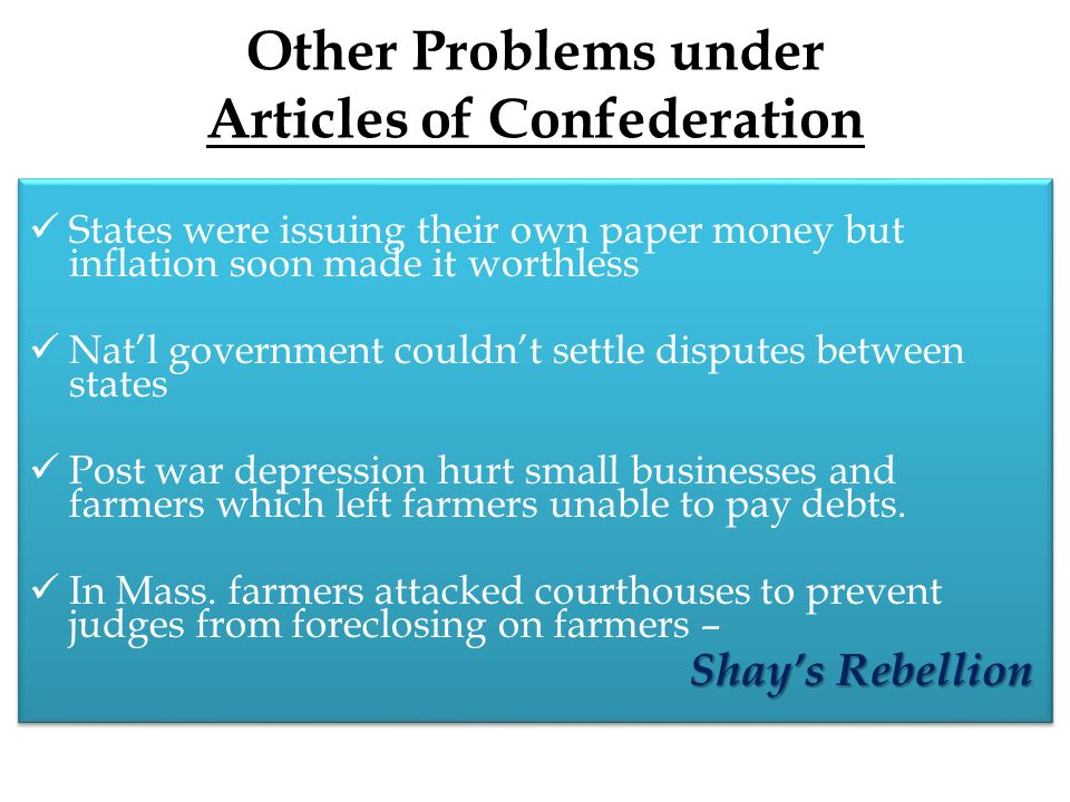 Other Problems under Articles of Confederation States were issuing their own paper money but inflation soon made it worthless Nat'l government couldn'