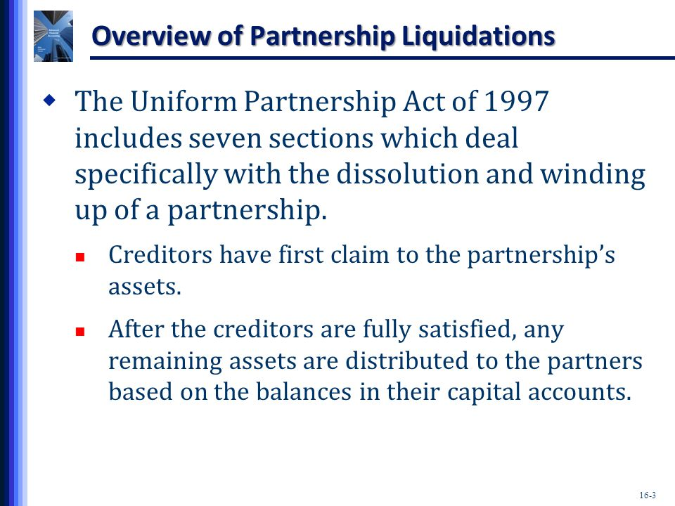 16-4 Overview of Partnership Liquidations  Dissociation The legal description of the withdrawal of a partner, including the following: 1.A partner's death.