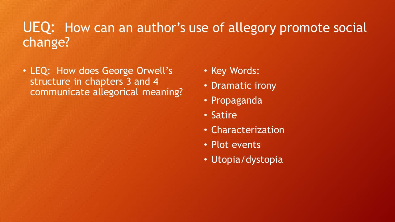 UEQ: How can an author's use of allegory promote social change.