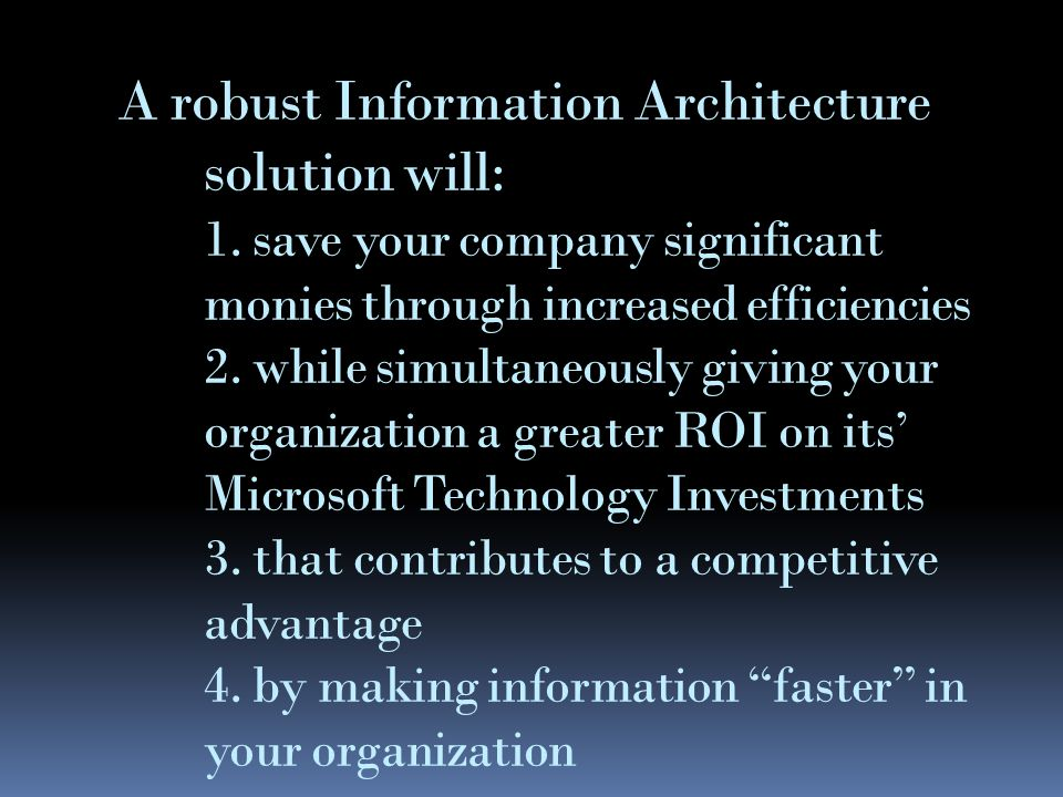 A robust Information Architecture solution will: 1.