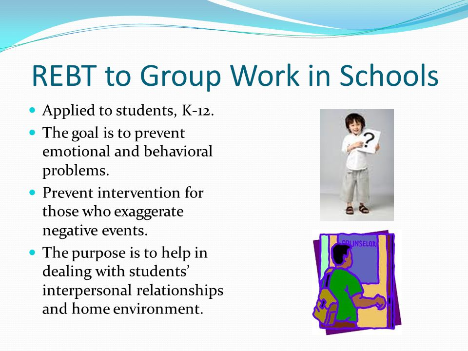 REBT to Group Work in Schools Applied to students, K-12.