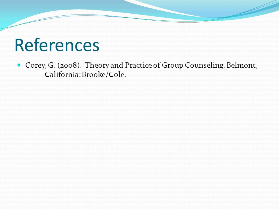 References Corey, G. (2008). Theory and Practice of Group Counseling.