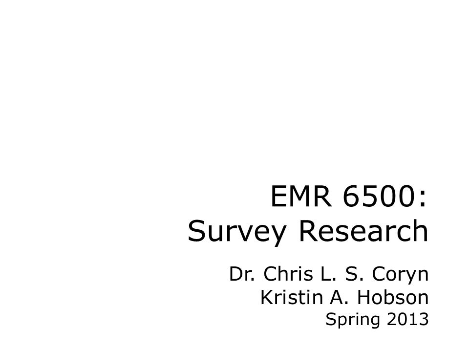 EMR 6500: Survey Research Dr. Chris L. S. Coryn Kristin A. Hobson Spring 2013