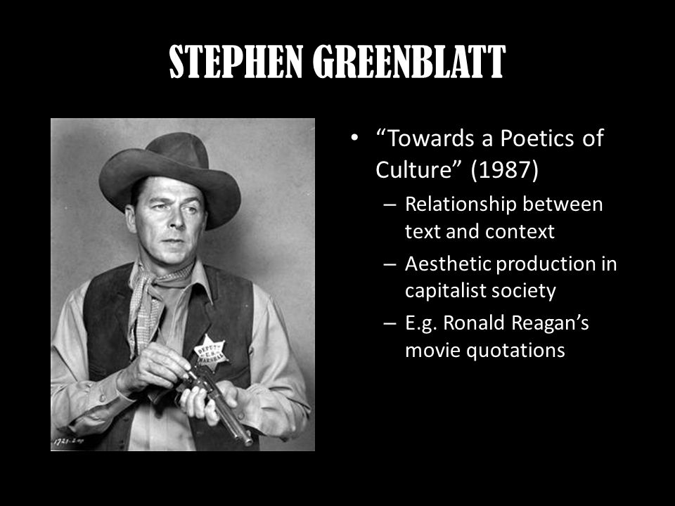 STEPHEN GREENBLATT Towards a Poetics of Culture (1987) – Relationship between text and context – Aesthetic production in capitalist society – E.g.