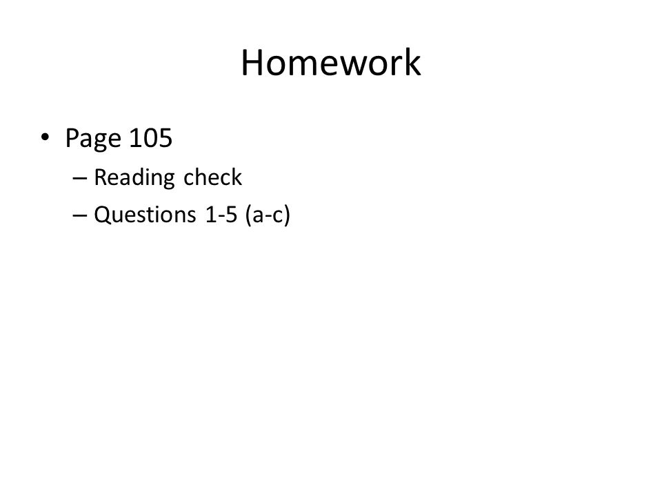 Homework Page 105 – Reading check – Questions 1-5 (a-c)