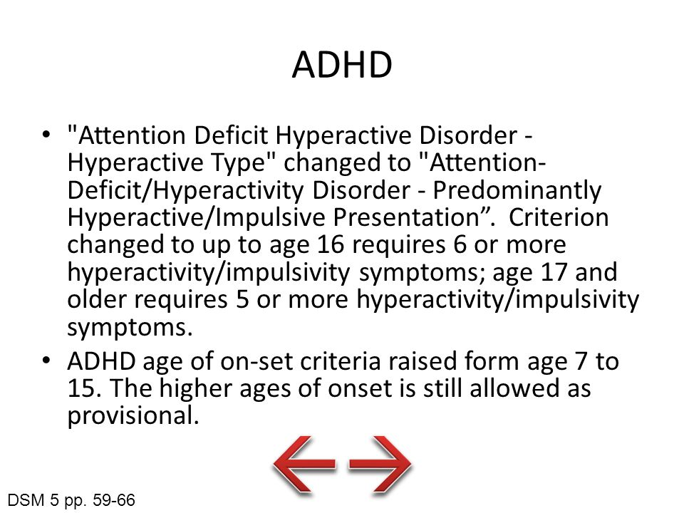 ADHD Attention Deficit Hyperactive Disorder - Hyperactive Type changed to Attention- Deficit/Hyperactivity Disorder - Predominantly Hyperactive/Impulsive Presentation .