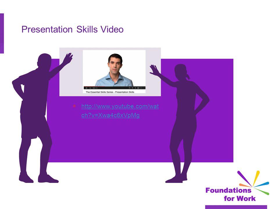 Presentation Skills Video  http://www.youtube.com/wat ch v=Xwa4c6xVpMg http://www.youtube.com/wat ch v=Xwa4c6xVpMg