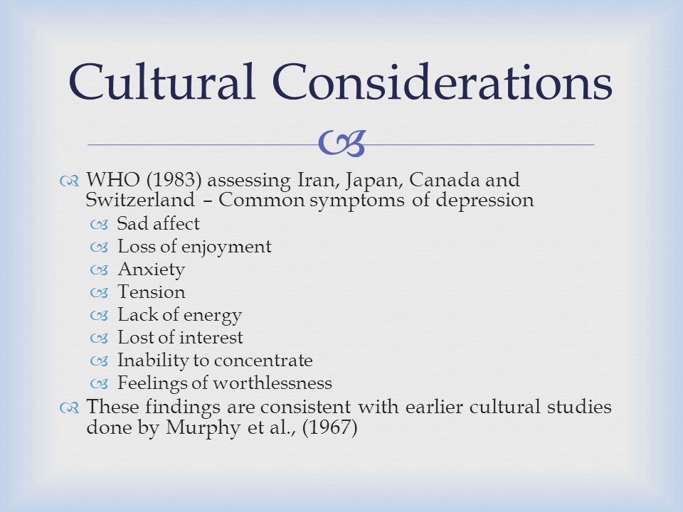   WHO (1983) assessing Iran, Japan, Canada and Switzerland – Common symptoms of depression  Sad affect  Loss of enjoyment  Anxiety  Tension  La