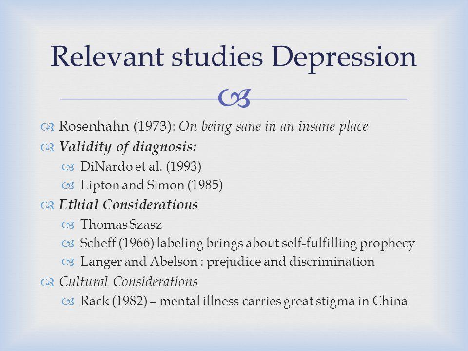   Rosenhahn (1973): On being sane in an insane place  Validity of diagnosis:  DiNardo et al. (1993)  Lipton and Simon (1985)  Ethial Considerati