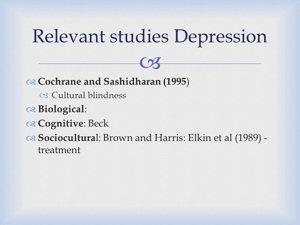   Cochrane and Sashidharan (1995 )  Cultural blindness  Biological :  Cognitive : Beck  Sociocultura l: Brown and Harris: Elkin et al (1989) - t