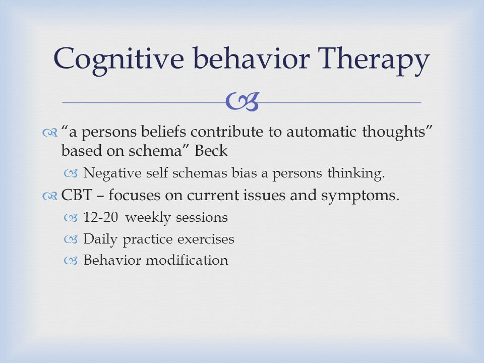 """  """"a persons beliefs contribute to automatic thoughts"""" based on schema"""" Beck  Negative self schemas bias a persons thinking.  CBT – focuses on cur"""