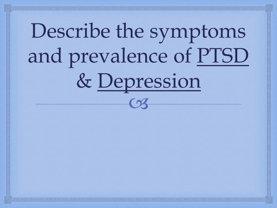  Describe the symptoms and prevalence of PTSD & Depression