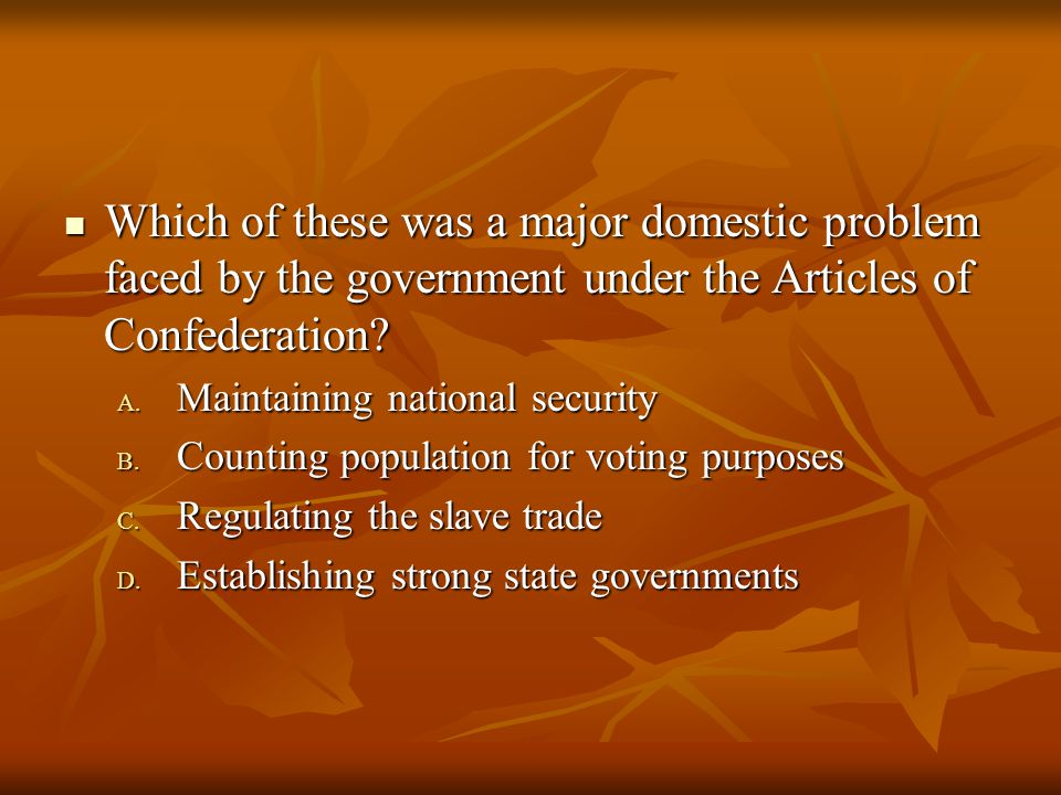 Which of these was a major domestic problem faced by the government under the Articles of Confederation? Which of these was a major domestic problem f
