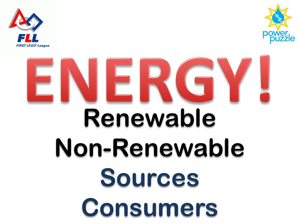Renewable Non-Renewable Sources Consumers Renewable Non-Renewable Sources Consumers