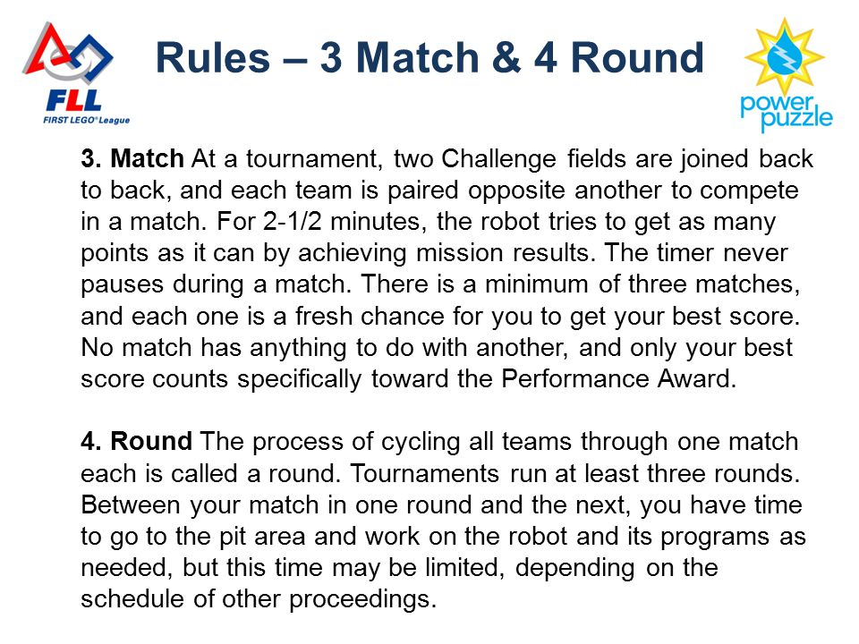 3. Match At a tournament, two Challenge fields are joined back to back, and each team is paired opposite another to compete in a match. For 2-1/2 minu