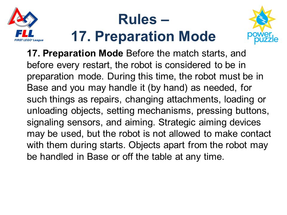 17. Preparation Mode Before the match starts, and before every restart, the robot is considered to be in preparation mode. During this time, the robot