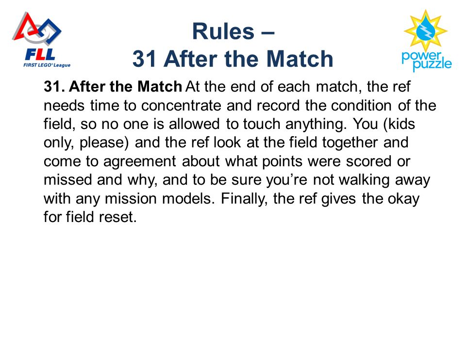 31. After the Match At the end of each match, the ref needs time to concentrate and record the condition of the field, so no one is allowed to touch a