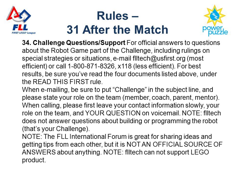 34. Challenge Questions/Support For official answers to questions about the Robot Game part of the Challenge, including rulings on special strategies