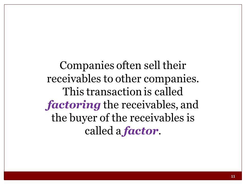 11 Companies often sell their receivables to other companies.