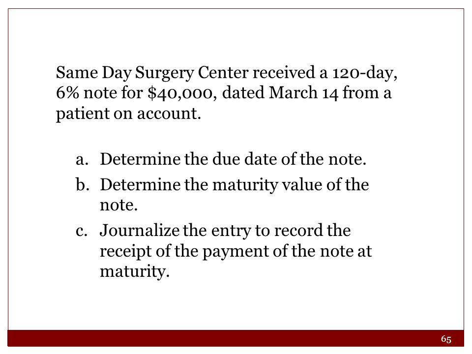 65 Same Day Surgery Center received a 120-day, 6% note for $40,000, dated March 14 from a patient on account.
