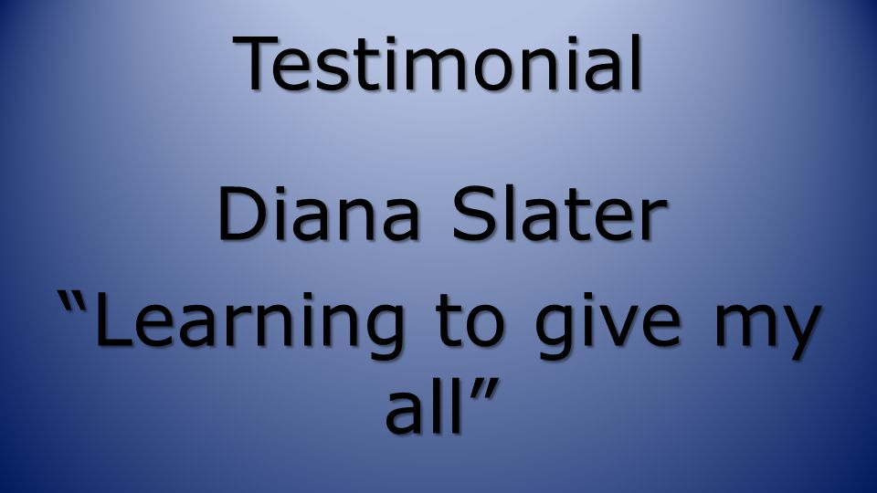 "Testimonial Diana Slater ""Learning to give my all"""