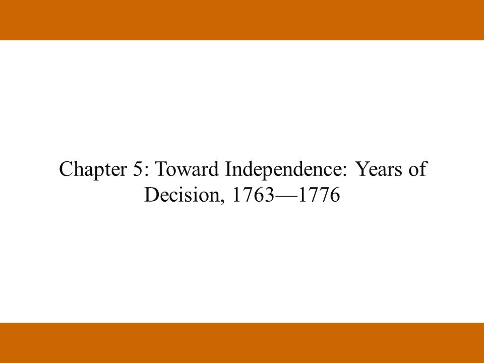 Chapter 5: Toward Independence: Years of Decision, 1763—1776