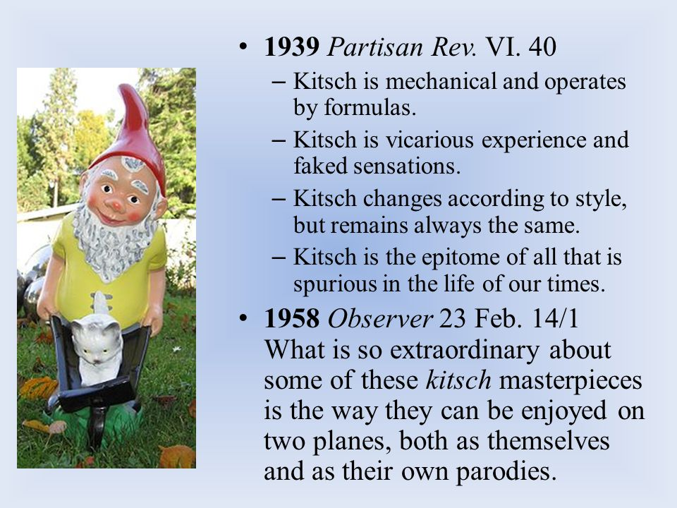 From Gilbert Highet's Kitsch In the decorative arts kitsch flourishes, and is particularly widespread in sculpture.