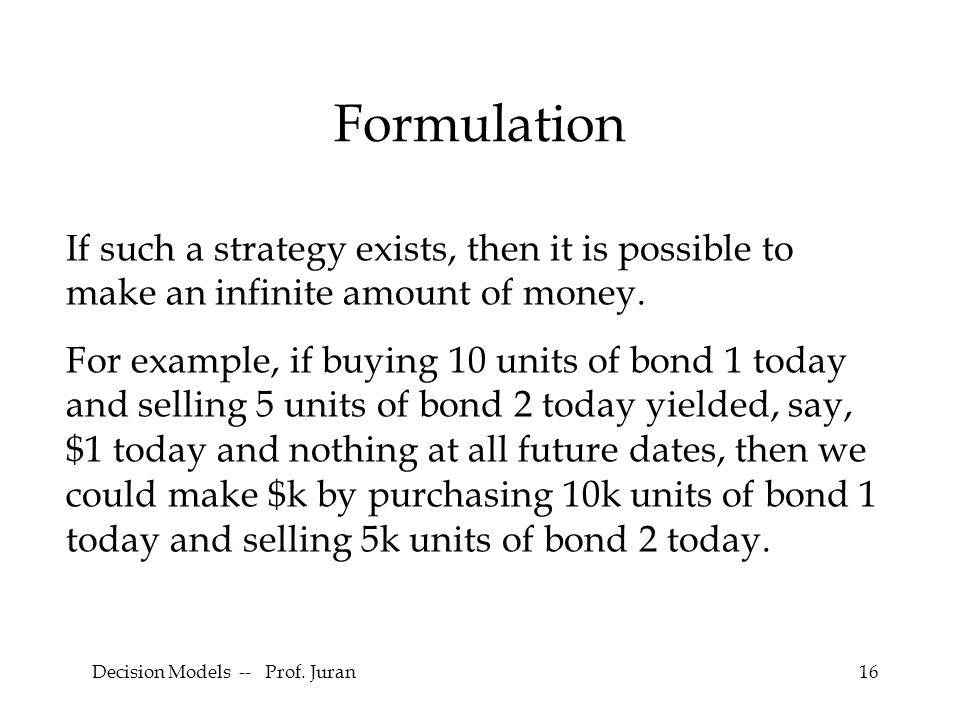 Decision Models -- Prof. Juran16 Formulation If such a strategy exists, then it is possible to make an infinite amount of money. For example, if buyin