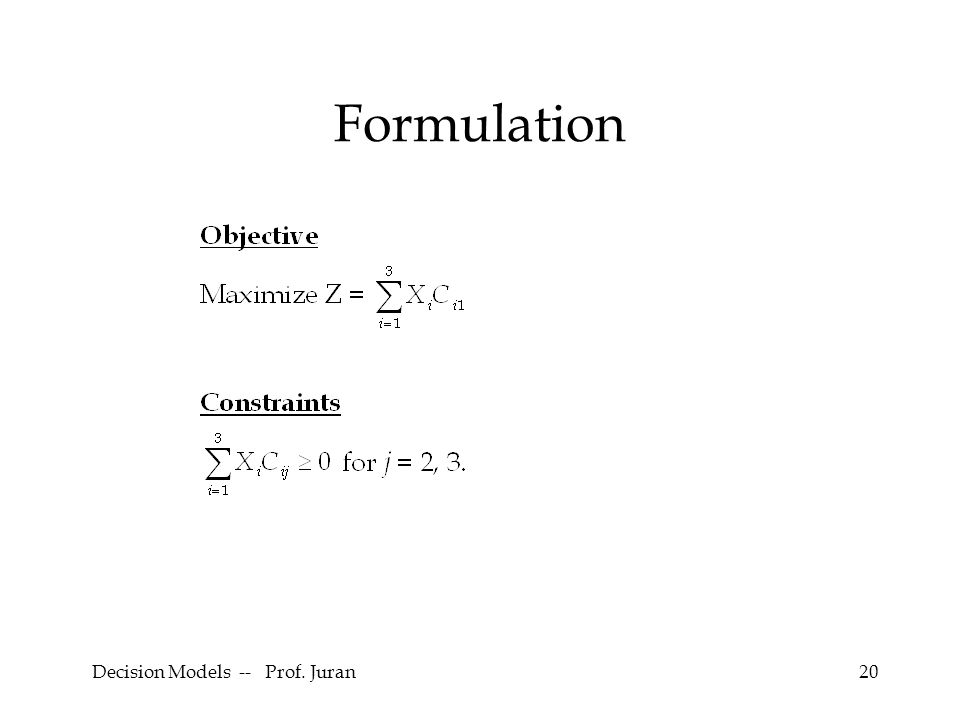 Decision Models -- Prof. Juran20 Formulation