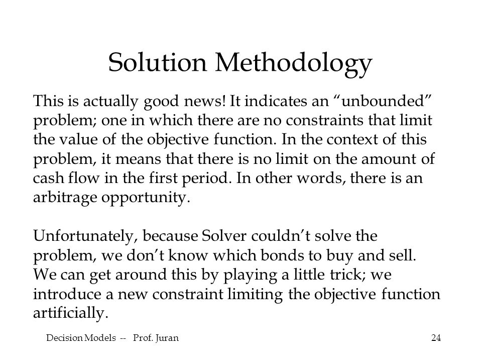 """Decision Models -- Prof. Juran24 Solution Methodology This is actually good news! It indicates an """"unbounded"""" problem; one in which there are no const"""