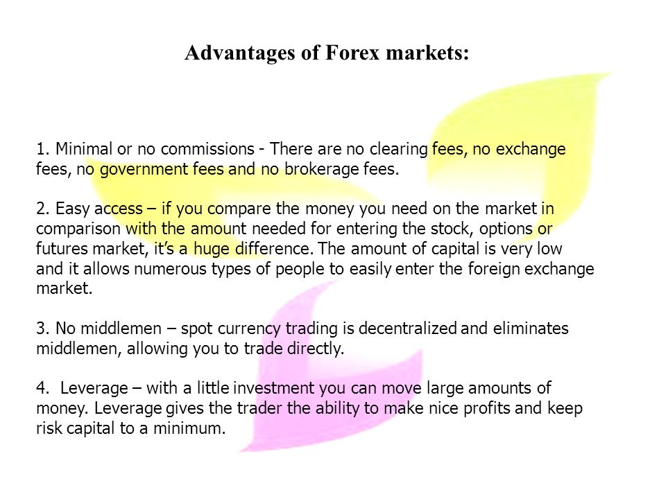Advantages of Forex markets: 1.