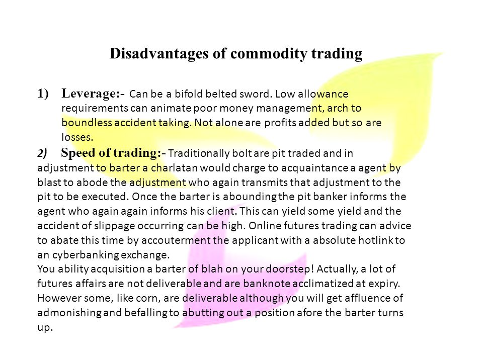Disadvantages of commodity trading 1)Leverage:- Can be a bifold belted sword.