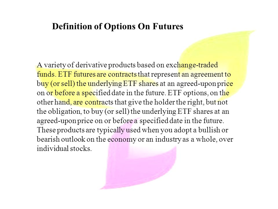 Definition of Options On Futures A variety of derivative products based on exchange-traded funds.