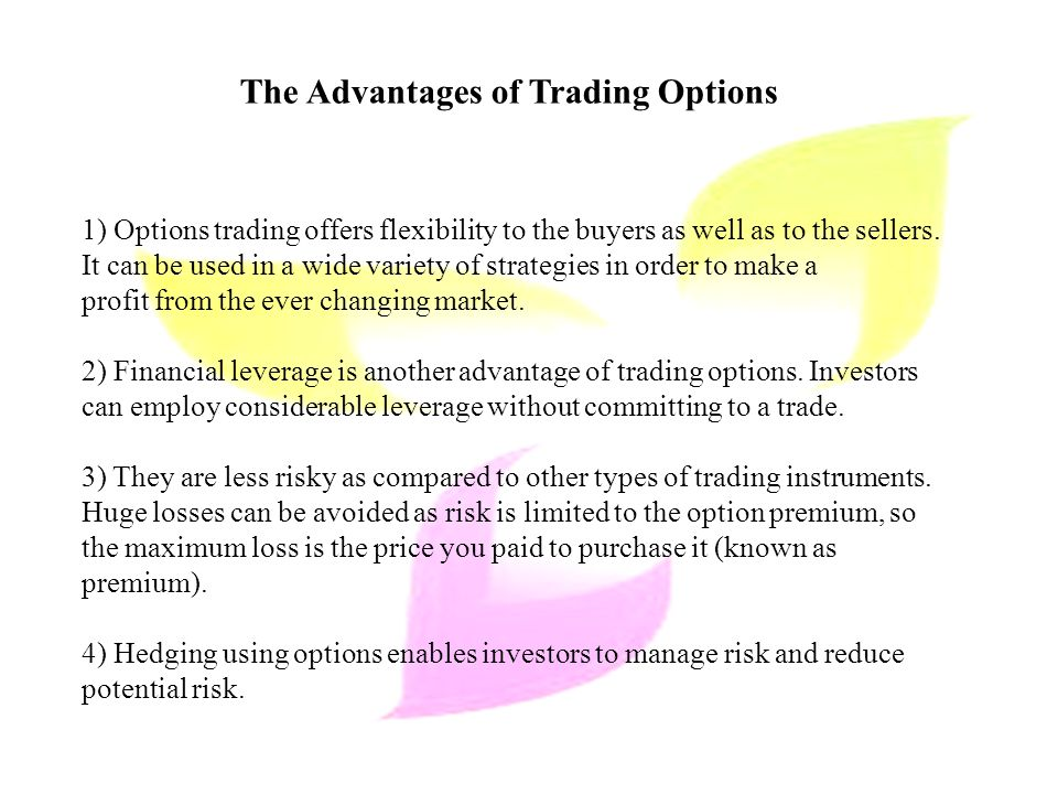 The Disadvantages of Options Trading 1) The cost of trading options can be higher on a percentage basis than trading the underlying stocks.