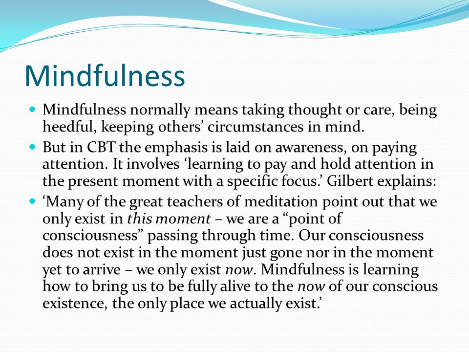 Mindfulness Mindfulness normally means taking thought or care, being heedful, keeping others' circumstances in mind.