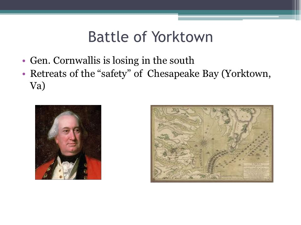 "Battle of Yorktown Gen. Cornwallis is losing in the south Retreats of the ""safety"" of Chesapeake Bay (Yorktown, Va)"