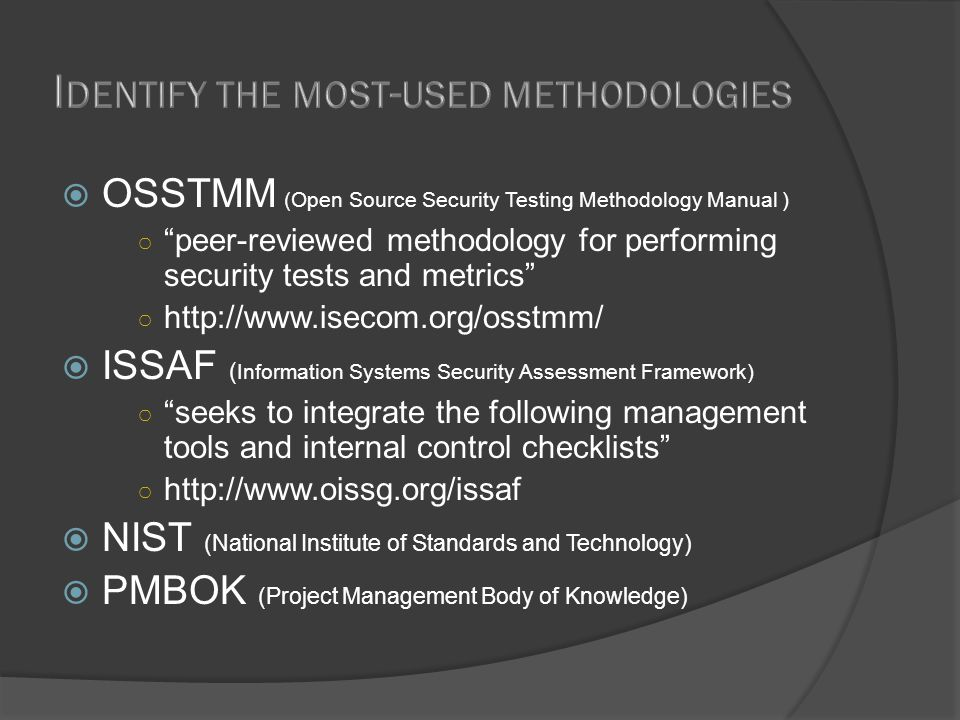 " OSSTMM (Open Source Security Testing Methodology Manual ) ○ ""peer-reviewed methodology for performing security tests and metrics"" ○ http://www.iseco"