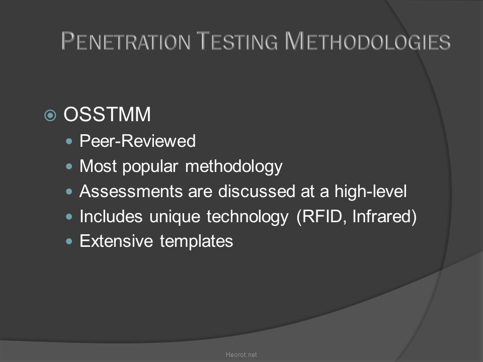  OSSTMM Peer-Reviewed Most popular methodology Assessments are discussed at a high-level Includes unique technology (RFID, Infrared)‏ Extensive templ