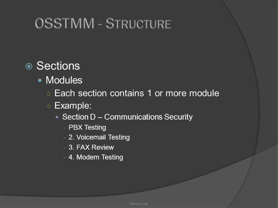  Sections Modules ○ Each section contains 1 or more module ○ Example: Section D – Communications Security -PBX Testing -2. Voicemail Testing -3. FAX