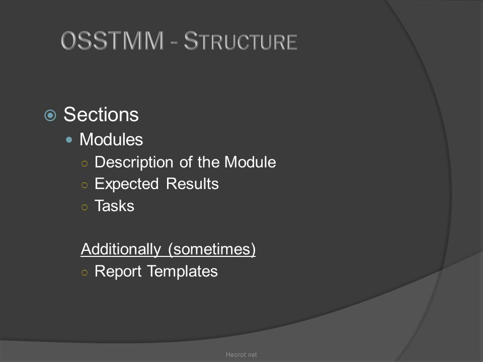  Sections Modules ○ Description of the Module ○ Expected Results ○ Tasks Additionally (sometimes) ○ Report Templates Heorot.net